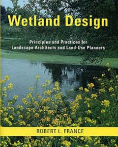 Wetland Design: Principles and Practices for Landscape Architects and Land-Use Planners