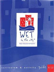 Wet in the City: Water Education for Students Curriculum and Activity Guide