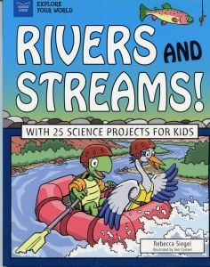 Rivers and Streams! With 25 Science Projects for Kids (Explore Your World Series)