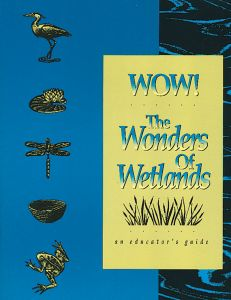 Wow! The Wonders of Wetlands, An Educator's Guide