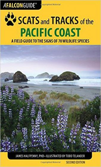 Scats and Tracks of the Pacific Coast: A Field Guide to the Signs of 70 Wildlife Species (2nd Edition)