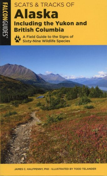 Scats and Tracks of Alaska: A Field Guide to the Signs of 69 Wildlife Species (2nd Edition)