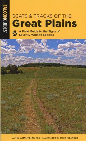 Scats and Tracks of the Great Plains: A Field Guide to the Signs of 70 Wildlife Species (2nd Edition)