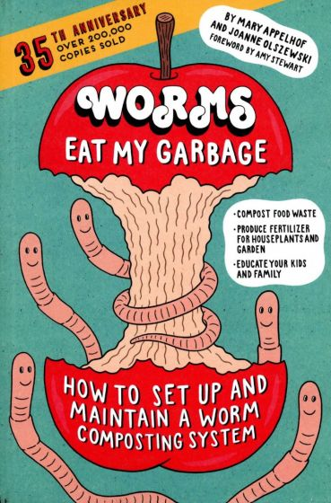 Worms Eat My Garbage: How to Set Up & Maintain a Worm Composting System (35th Anniversary Edition)
