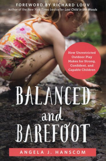 Balanced and Barefoot: How Unrestricted Outdoor Play Makes for Strong