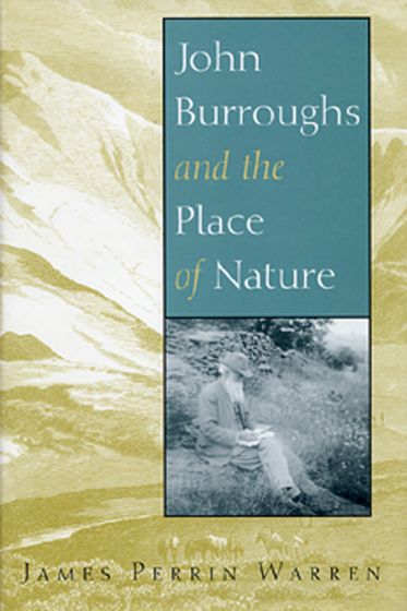 John Burroughs And The Place Of Nature.