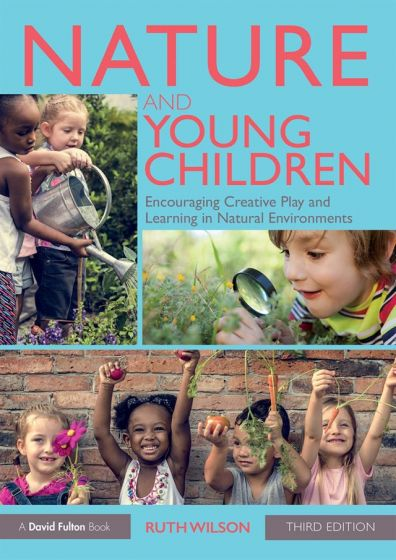 Nature and Young Children: Encouraging Creative Play and Learning in Natural Environments  (3rd Edition)