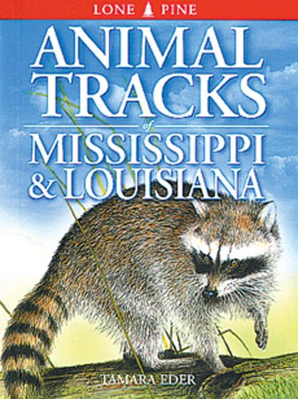 Animal Tracks: Mississippi And Louisiana (Lone Pine Tracking Guide)