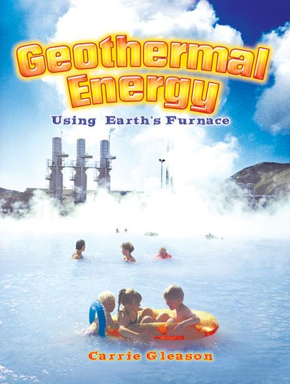 Geothermal Energy: Using Earth'S Furnace (Green Revolution Series)