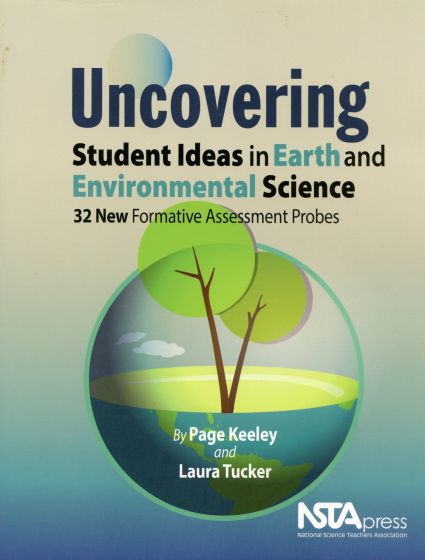 Uncovering Student Ideas in Earth and Environmental Science: 32 Formative Assessment Probes