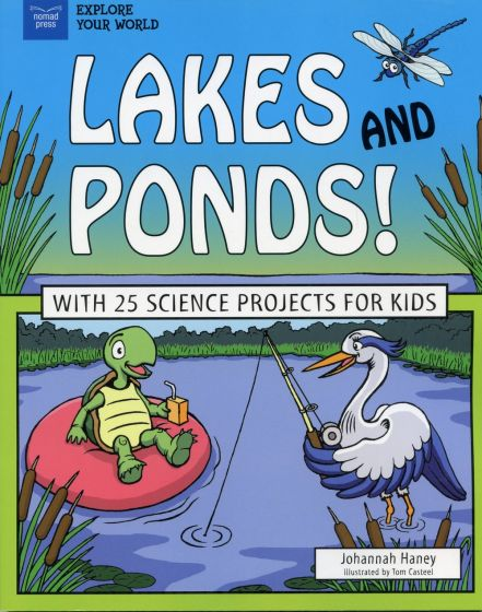 Lakes and Ponds! With 25 Science Projects for Kids (Explore Your World Series)