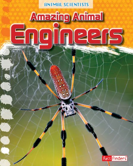 Amazing Animal Engineers (Animal Scientists Series)