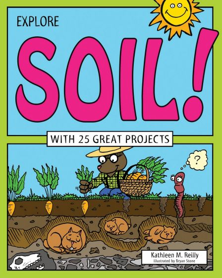 Explore Soil! With 25 Great Projects