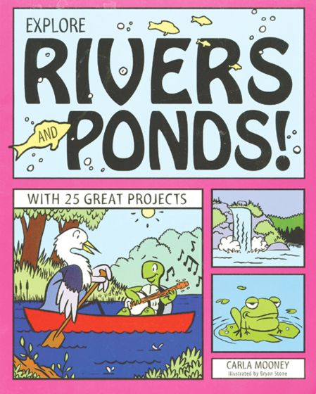 Explore Rivers And Ponds! 25 Great Projects