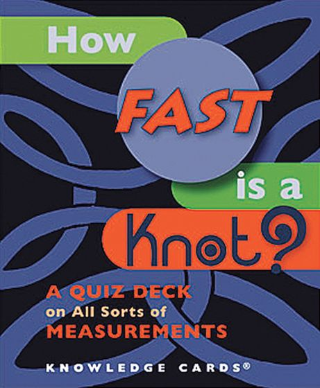 How Fast Is A Knot?  A Quiz Deck On All Sorts Of Measurement