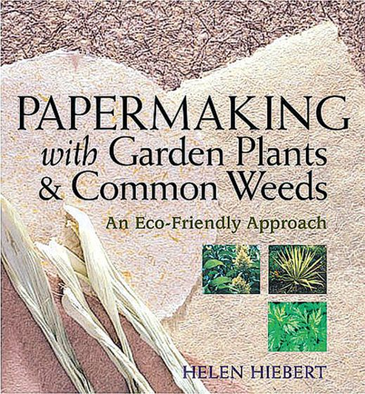 Papermaking With Garden Plants And Common Weeds.