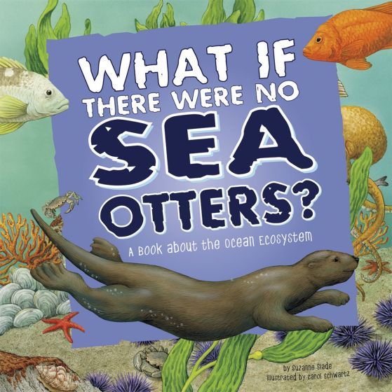 What If There Were No Sea Otters? A Book About the Ocean Ecosystem