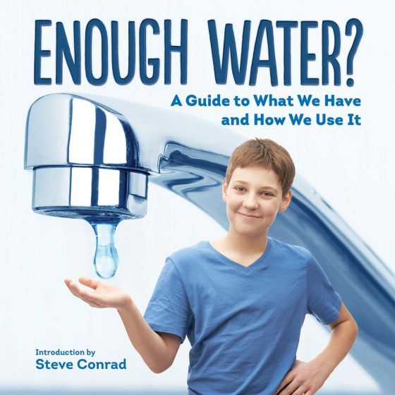 Enough Water: A Guide to What We Have and How We Use It