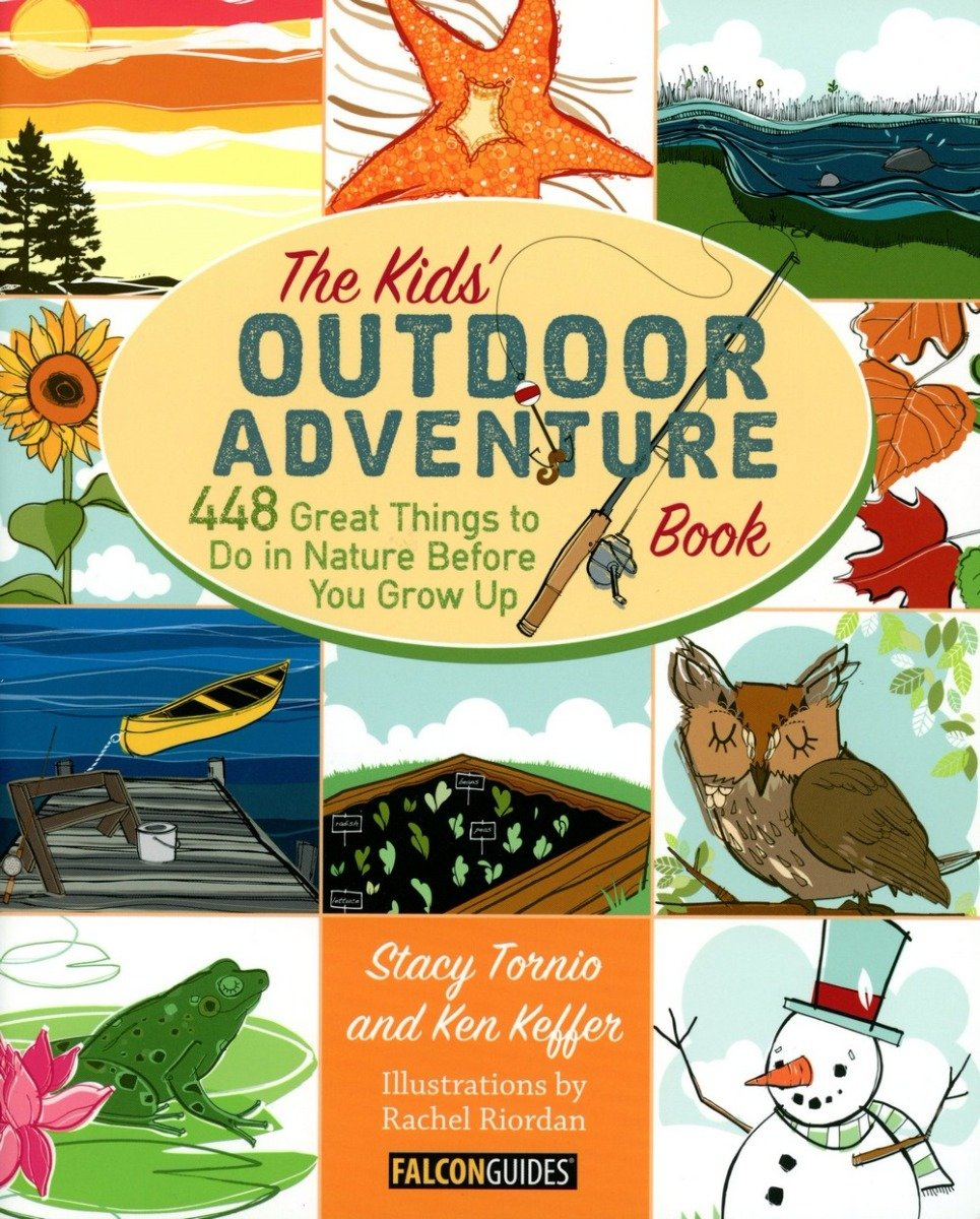 Kids' Outdoor Adventure Book (The): 448 Great Things To Do in Nature Before You Grow Up