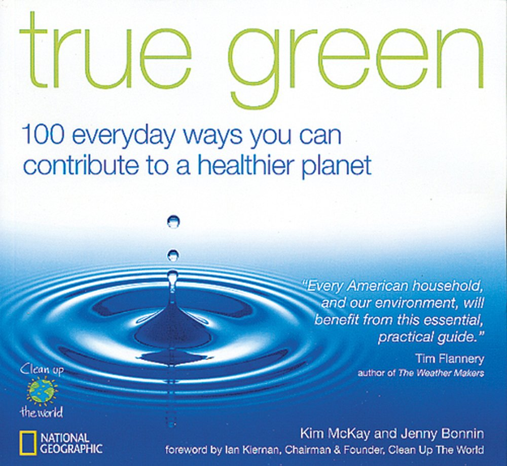 True Green: 100 Everyday Ways You Can Contribute to a Healthier Planet