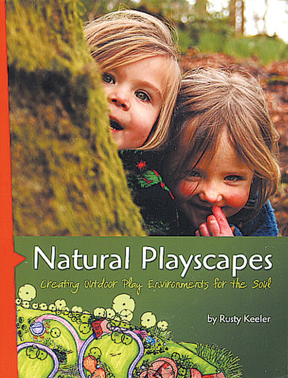 Natural Playscapes: Creating Outdoor Play Environments for the Soul