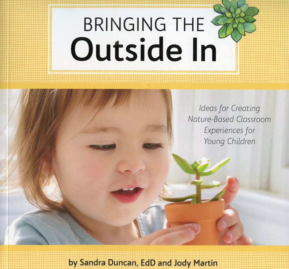Bringing the Outside In: Ideas for Creating Nature-Based Classroom Experiences for Young Children
